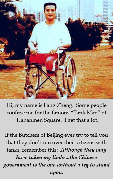 Fang Zheng, missing legs after being run over by Chinese tanks at Tiananmen Square. Not to be confused with the famous 'Tank Man' of Tiananmen Square.