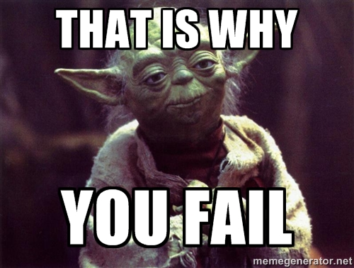 Yoda saying, 'That is why you fail.'