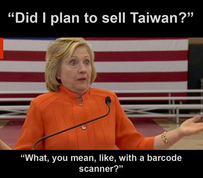 Hillary Clinton: 'Did I plan to sell Taiwan? What, you mean, like, with a barcode scanner?'