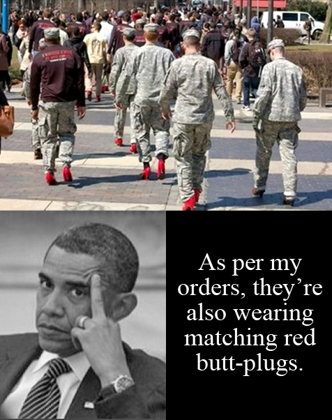 Temple University ROTC soldiers (cadets) forced to march in red heels. Picture of Barack Obama with extended middle finger, saying: 'As per my orders, they're also wearing matching butt-plugs.'