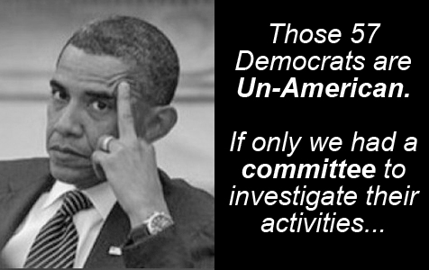 Barack Obama with extended middle finger: 'Those 57 Democrats are UN-AMERICAN. If only we had a COMMITTEE to investigate their activities...'